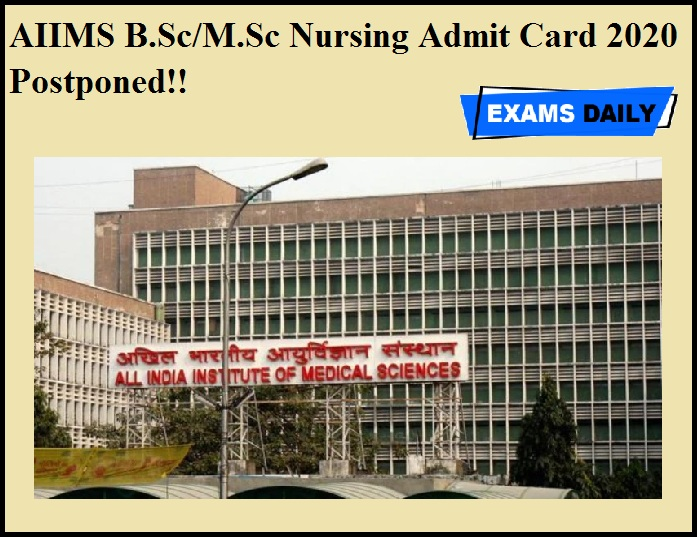 AIIMS B.Sc & M.Sc Nursing Admit Card 2020 Postponed!!