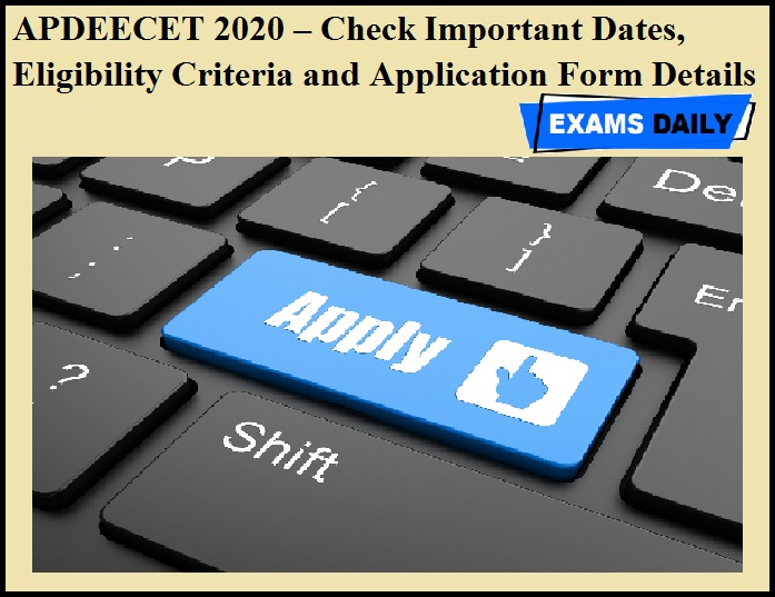 APDEECET 2020 – Check Important Dates, Eligibility Criteria and Application Form Details