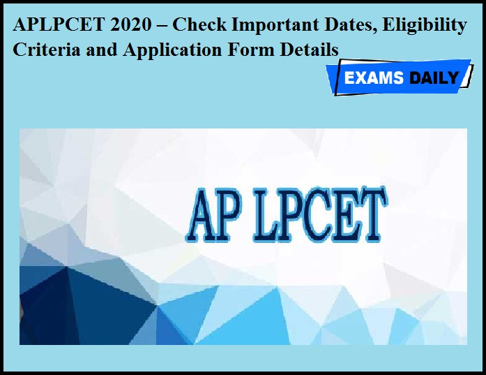 APLPCET 2020 – Check Important Dates, Eligibility Criteria and Application Form Details