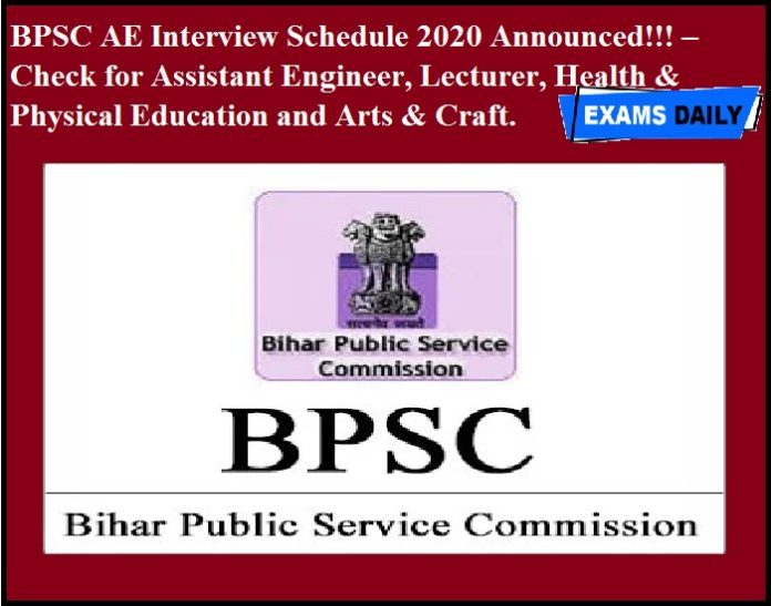 BPSC AE Interview Schedule 2020 Announced!!! – Check for Assistant Engineer, Lecturer, Health & Physical Education and Arts & Craft.