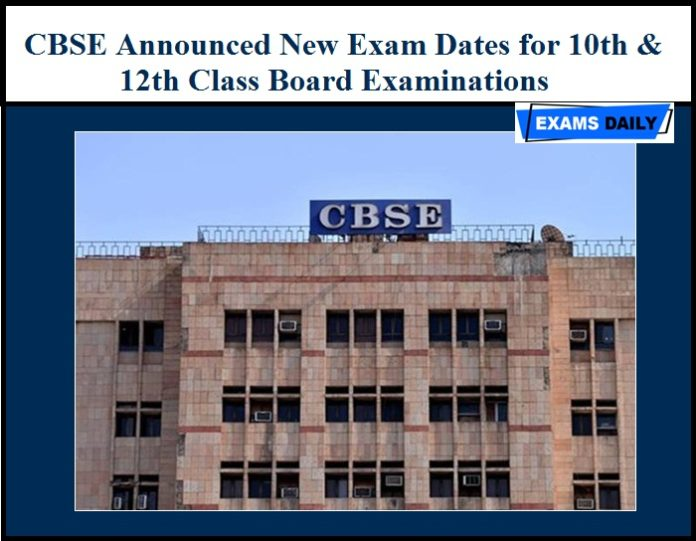 CBSE Announced New Exam Dates for 10th & 12th Class Board Examinations