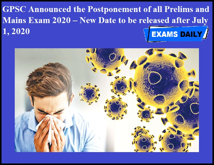 GPSC Announced the Postponement of all Prelims and Mains Exam 2020 – New Date to be released after July 1, 2020