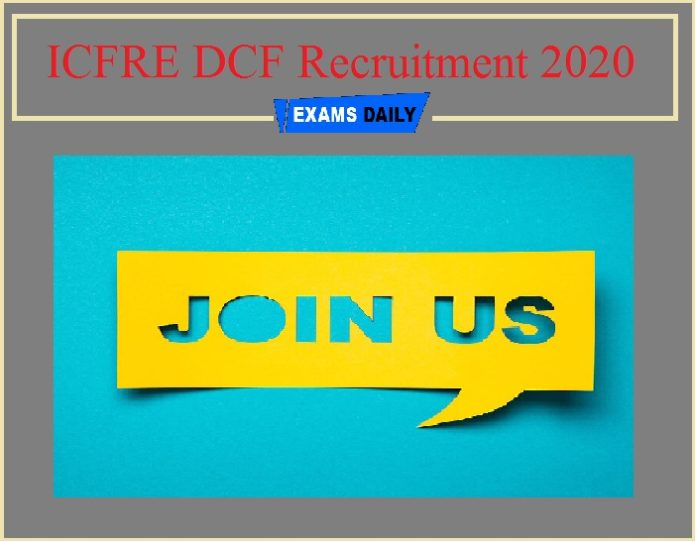 ICFRE DCF Recruitment 2020