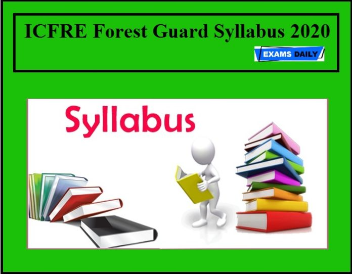 ICFRE Forest Guard Syllabus 2020