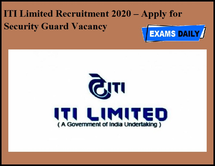 ITI Limited Recruitment 2020 OUT – Apply for Security Guard Vacancy