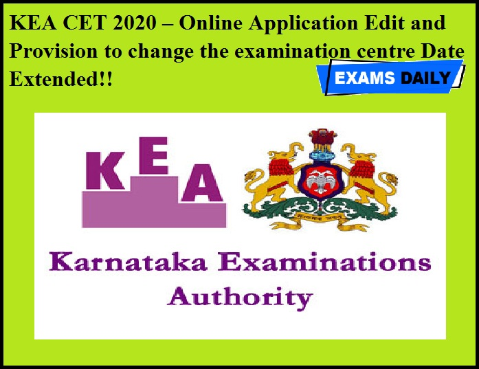 KEA CET 2020 – Online Application Edit and Provision to change the examination centre Date Extended!!