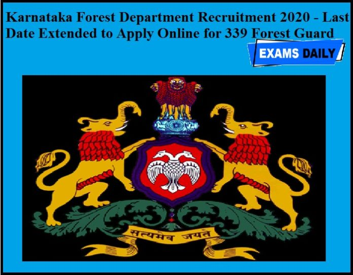 Karnataka Forest Department Recruitment 2020 OUT- Last Date Extended to Apply Online for 339 Forest Guard Posts