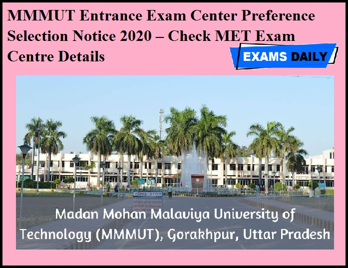 MMMUT Entrance Exam Center Preference Selection Notice 2020 – Check MET Exam Centre Details