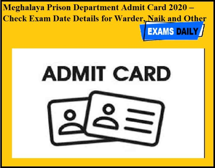 Meghalaya Prison Department Admit Card 2020 – Check Exam Date Details for Warder, Naik and Other Posts