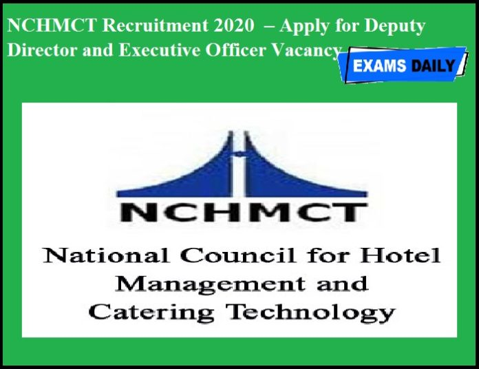 NCHMCT Recruitment 2020 OUT – Apply for Deputy Director and Executive Officer Vacancy