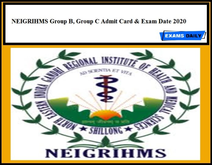 NEIGRIHMS Group B, Group C Admit Card & Exam Date 2020