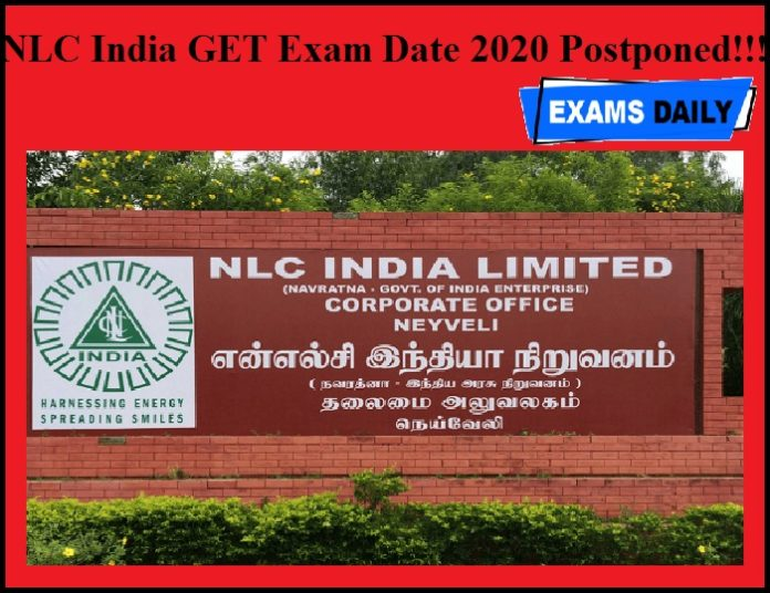 NLC India GET Exam Date 2020 Postponed!!!