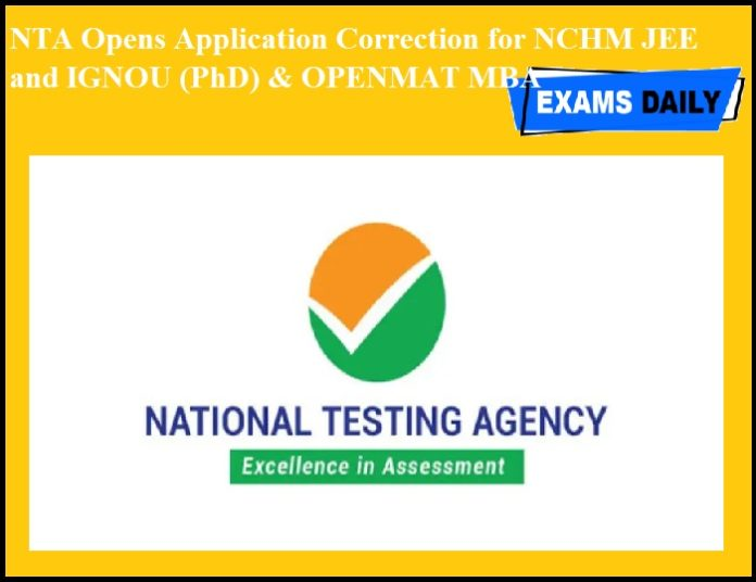 NTA Opens Application Correction for NCHM JEE and IGNOU (PhD) & OPENMAT MBA!!