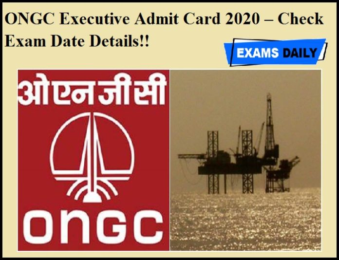ONGC Executive Admit Card 2020 – Check Exam Date Details!!