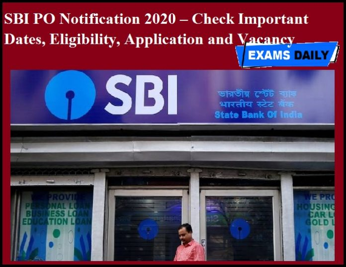 SBI PO Notification 2020 – Check Important Dates, Eligibility, Application and Vacancy