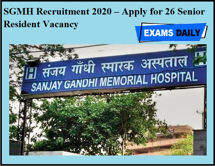SGMH Recruitment 2020 OUT – Apply for 26 Senior Resident Vacancy