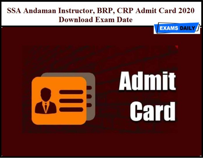 SSA Andaman Instructor, BRP, CRP Admit Card 2020 – Download Exam Date