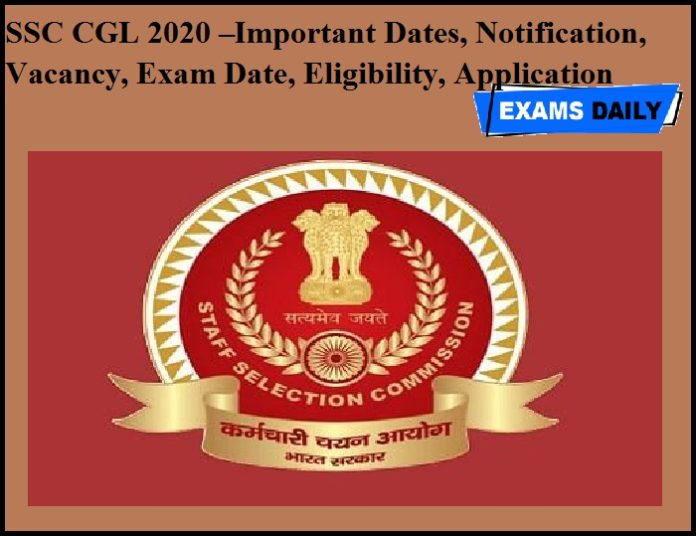 SSC CGL 2020 –Important Dates, Notification, Vacancy, Exam Date, Eligibility, Application