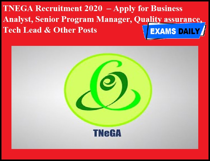 TNEGA Recruitment 2020 OUT – Apply for Business Analyst, Senior Program Manager, Quality assurance, Tech Lead & Other Posts