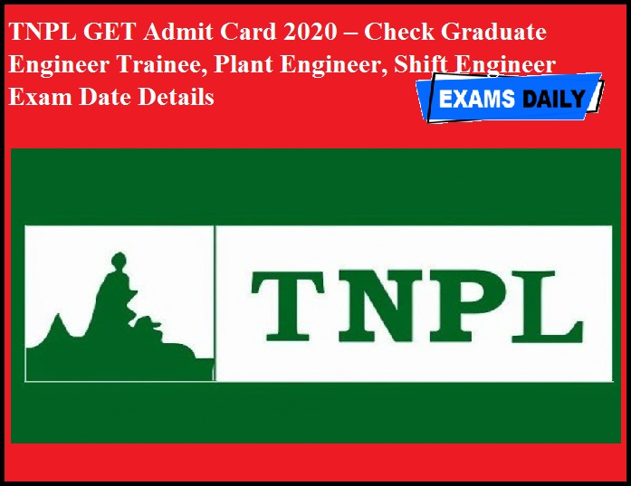 TNPL GET Admit Card 2020 – Check Graduate Engineer Trainee, Plant Engineer, Shift Engineer Exam Date Details