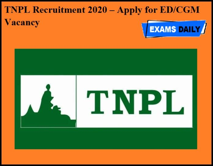 TNPL Recruitment 2020 OUT – Apply for ED & CGM Vacancy