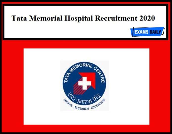 Tata Memorial Hospital Recruitment 2020 Out – Apply Now!!!!!!!!!