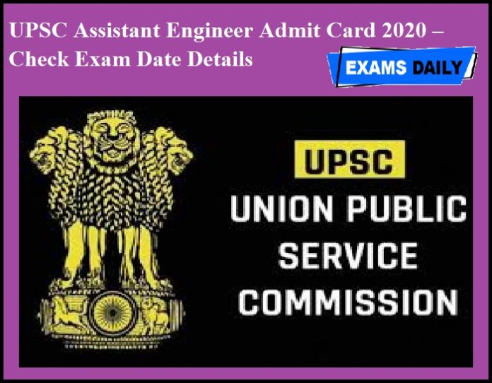 UPSC Assistant Engineer Admit Card 2020 – Check Exam Date Details