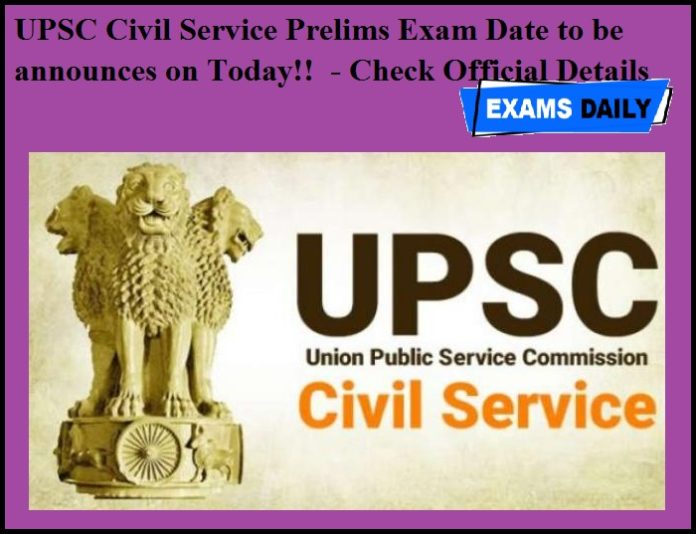 UPSC Civil Service Prelims Exam Date to be announces on Today!! - Check Official Details