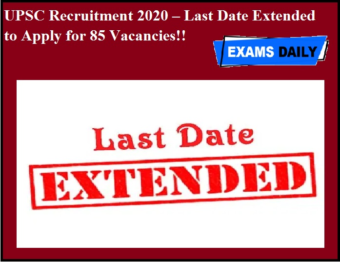 UPSC Recruitment 2020 OUT – Last Date Extended to Apply for 85 Vacancies!!