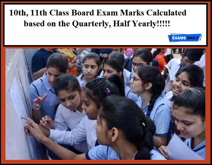 10th, 11th Class Board Exam Marks Calculated based on the Quarterly, Half Yearly!!!!!