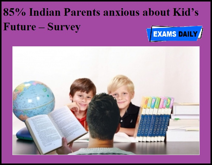 85% Indian Parents anxious about Kid's Future – Survey