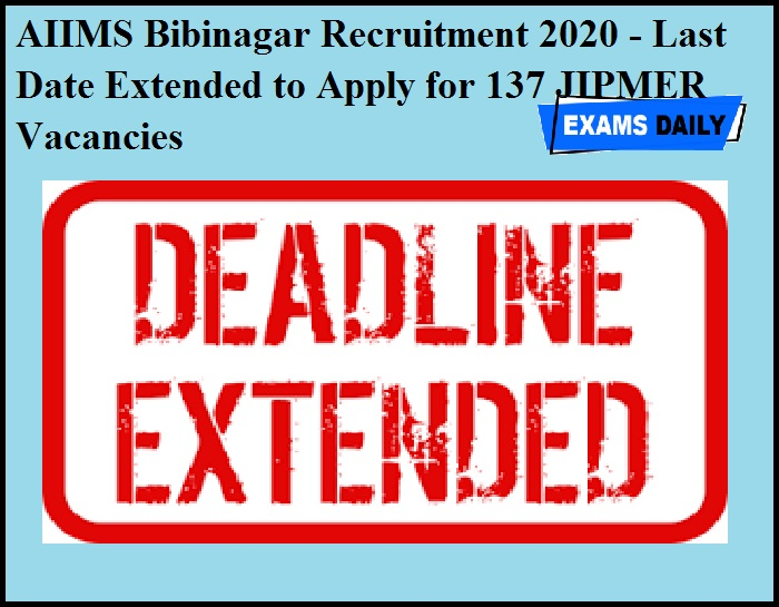 AIIMS Bibinagar Recruitment 2020 OUT - Last Date Extended to Apply for 137 JIPMER Vacancies