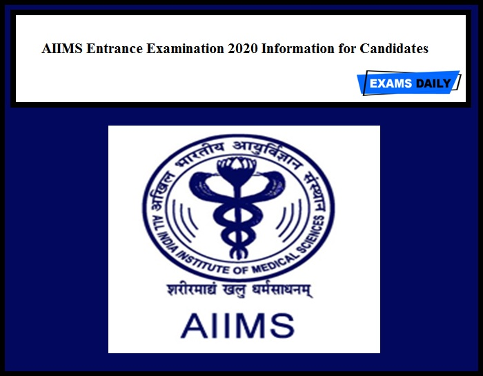 AIIMS Entrance Examination 2020 Information for Candidates