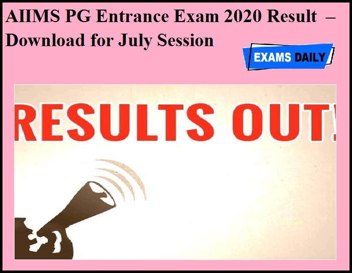 AIIMS PG Entrance Exam 2020 Result OUT – Download for July Session
