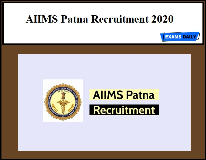 AIIMS Patna Recruitment 2020 Out – Apply Now!!