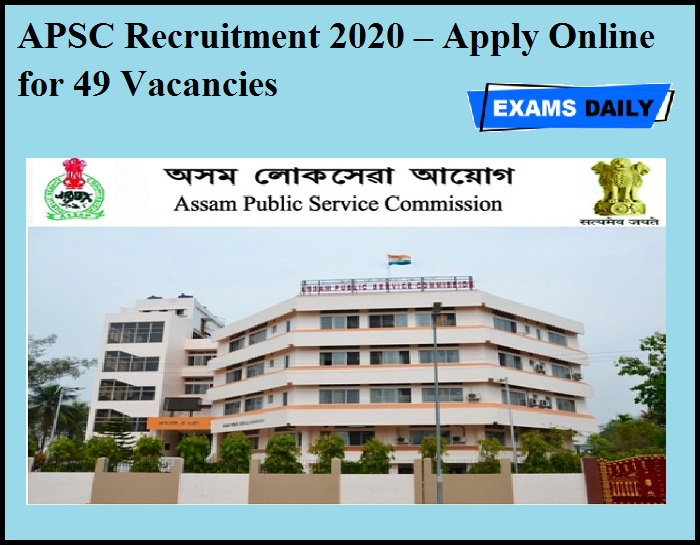APSC Recruitment 2020 OUT – Apply Online for 49 Vacancies