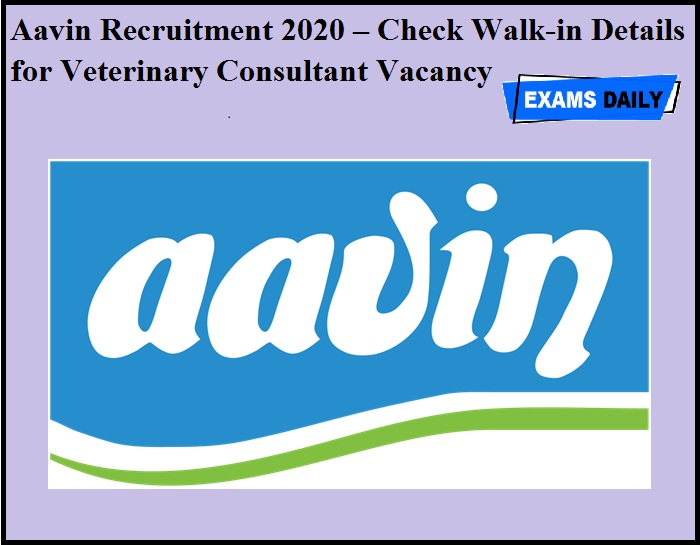 Aavin Recruitment 2020 OUT – Check Walk-in Details for Veterinary Consultant Vacancy