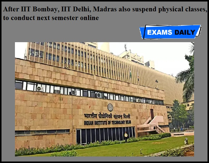 After IIT Bombay, IIT Delhi, Madras also suspend physical classes, to conduct next semester online