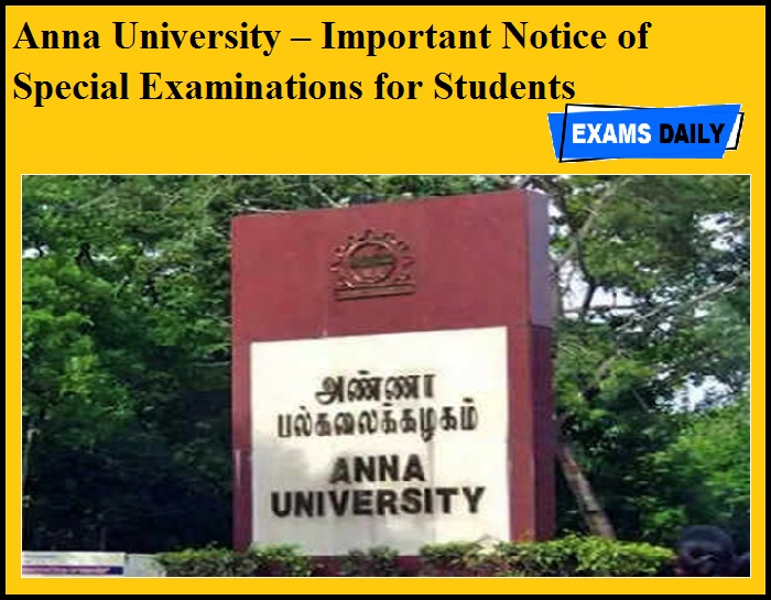 Anna University – Important Notice of Special Examinations for Students