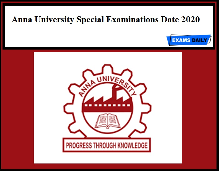 Anna University Special Examinations Date 2020 – Get AU Official Details Here!!