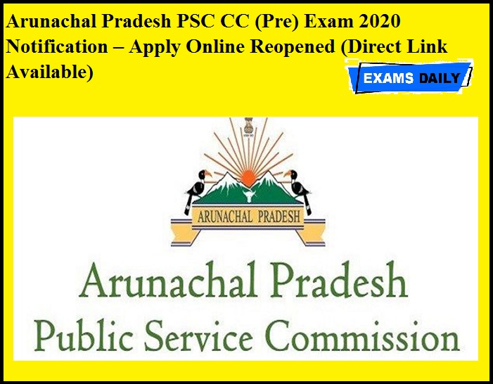 Arunachal Pradesh PSC CC (Pre) Exam 2020 Notification – Apply Online Reopened (Direct Link Available)