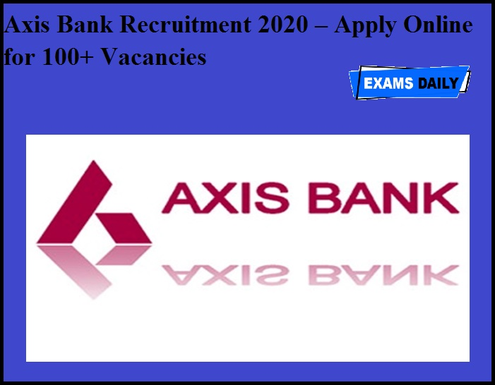Axis Bank Recruitment 2020 OUT – Apply Online for 100+ Vacancies