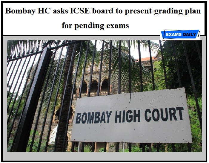 Bombay HC asks ICSE board to present grading plan for pending exams