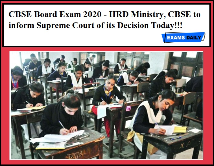 CBSE Board Exam 2020 - HRD Ministry, CBSE to inform Supreme Court of its Decision Today!!!