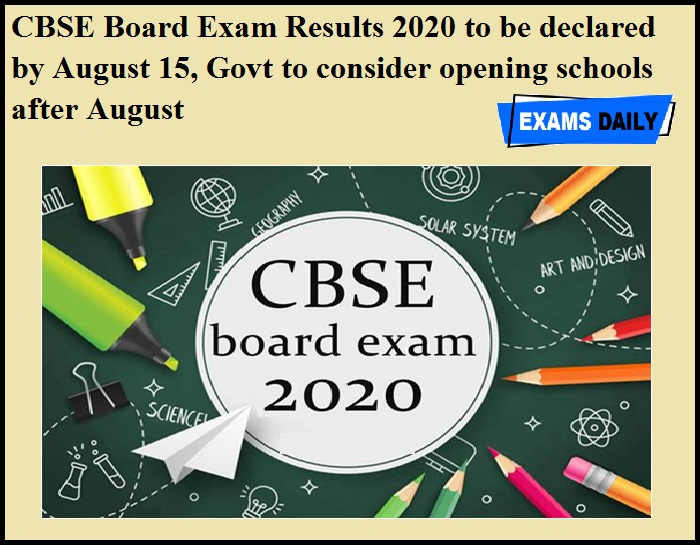 CBSE Board Exam Results 2020 to be declared by August 15, Govt to consider opening schools after August