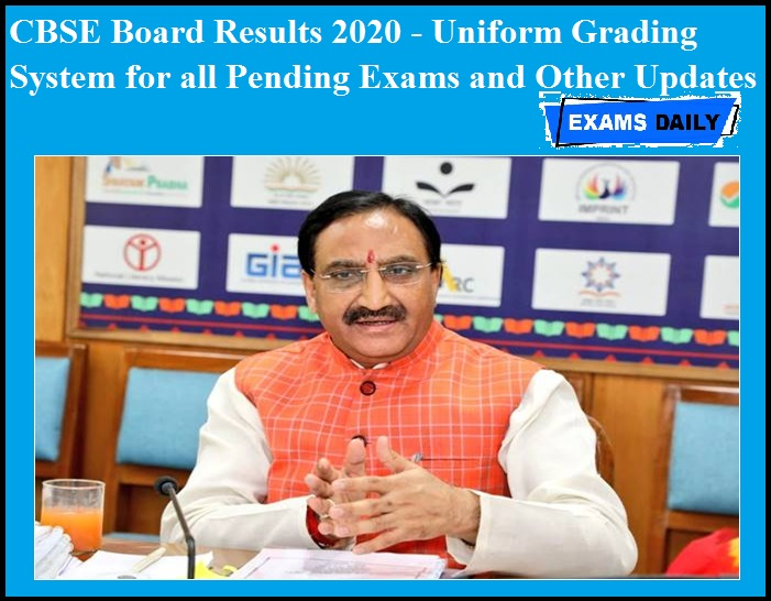 CBSE Board Results 2020 - Uniform Grading System for all Pending Exams and Other Updates