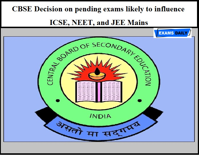 CBSE Decision on pending exams likely to influence ICSE, NEET, and JEE Mains