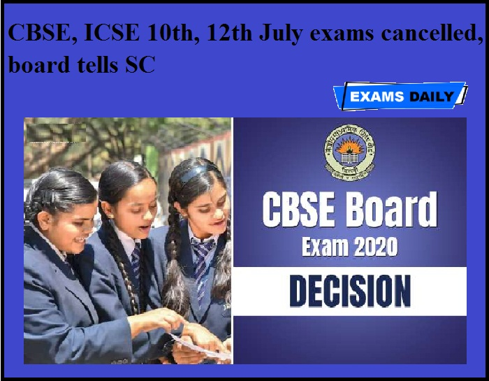 CBSE, ICSE 10th, 12th July exams cancelled, board tells SC