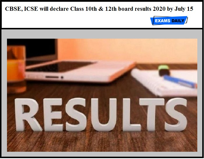 CBSE, ICSE will declare Class 10th & 12th board results 2020 by July 15
