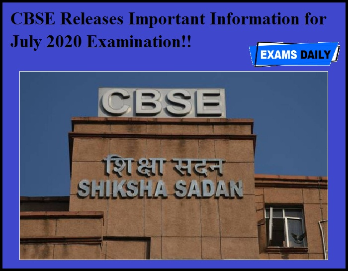 CBSE Releases Important Information for July 2020 Examination!!